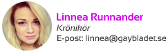Krönikan är skriven av Linnea Runnander - Krönikör och debattör på Gaybladet.se